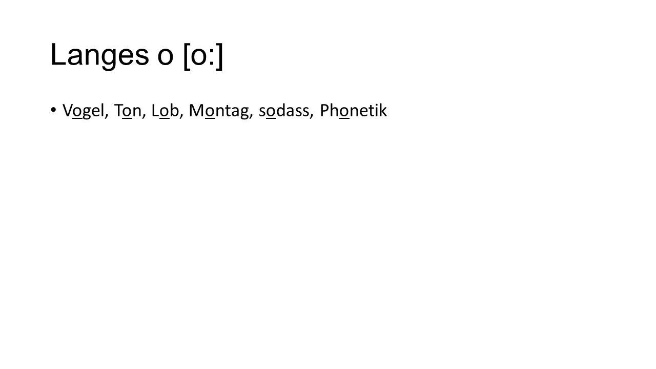 Langes o [o:] Vogel, Ton, Lob, Montag, sodass, Phonetik
